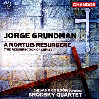 Crítica de CD: Grundman, A mortuis resurgere. Cordón, Cuarteto Brodsky. Chandos.